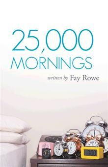25,000 Mornings: Ancient Wisdom for a Modern Life by Fay Rowe