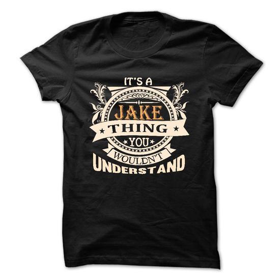its a JAKE Thing You Wouldnt Understand ! - T Shirt, Hoodie, Hoodies, Year,Name, Birthday #teeshirt #fashion