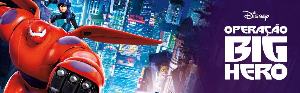 Operação Big Hero -  Inspirado na série de quadrinhos da Marvel, Operação Big Hero é uma comédia de ação e aventura, que se passa na cidade de São Fransokyo, uma mistura de São Francisco e Tóquio. Você vai conhecer Hiro Hamada, gênio da robótica, que aprende a utilizar sua genialidade graças a seu brilhante irmão Tadashi.