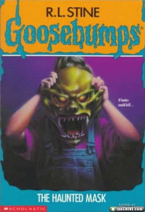 Goosebumps! Loved these books!