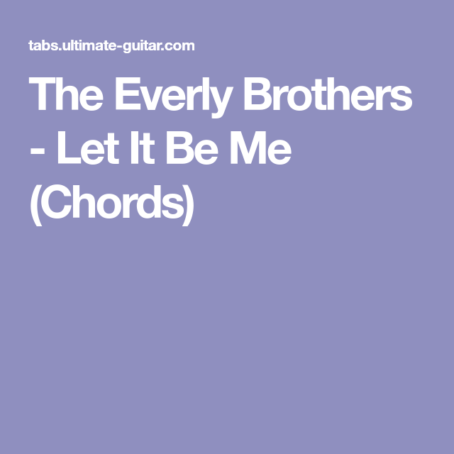 The Everly Brothers Let It Be Me Chords Musical Pinterest