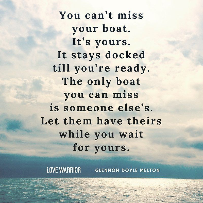 You Can T Miss Your Boat The Only Boat You Can Miss Is Someone Else S Glennon Doyle Melton Boating Quotes Glennon Doyle Melton Trust People Quotes
