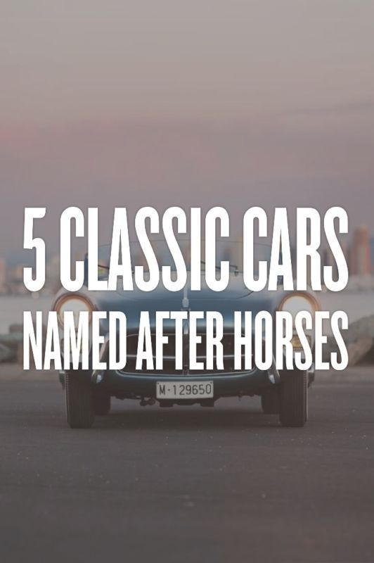 5 Classic Cars Named After Horses Classic Cars Classic Horses