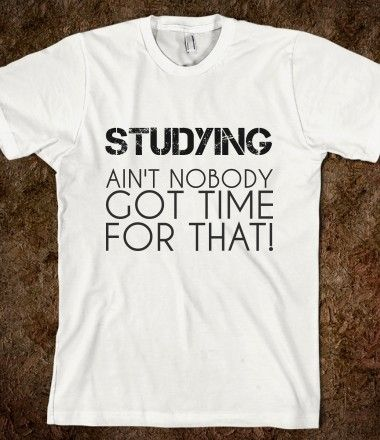 3637166331ba1 Studying Ain't Nobody Got Time For That from Glamfoxx Shirts #study ...