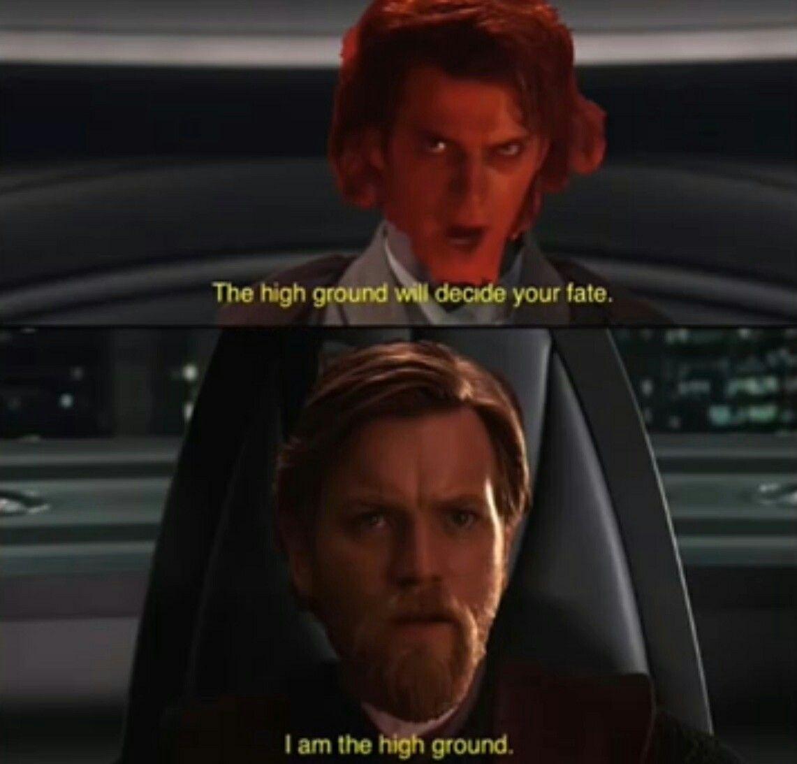 Star Wars Prequel High Ground Meme Star Wars Facts Funny Star Wars Memes Star Wars Empire