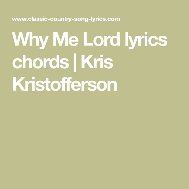 Why Me Lord Lyrics Chords Kris Kristofferson Why Me Lord By Kris