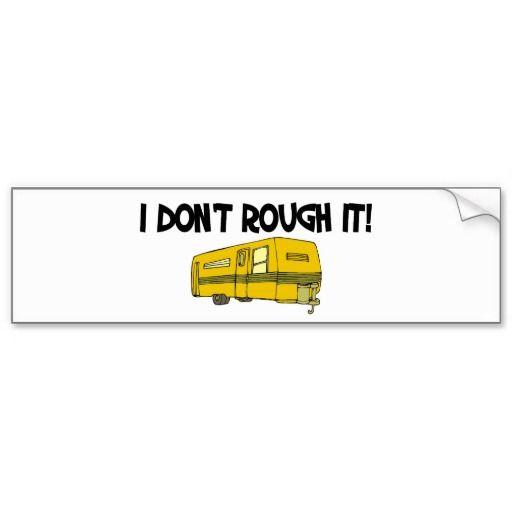 I dont rough it bumper stickers