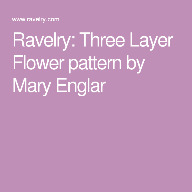 Ravelry: Three Layer Flower pattern by Mary Englar