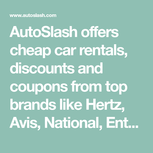Autoslash Offers Cheap Car Rentals Discounts And Coupons From Top