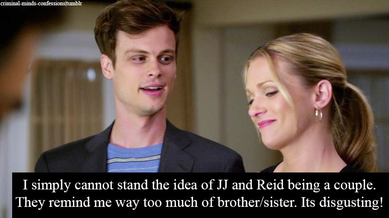 I can't stand the idea that Reid read up on how to brith a baby incase JJ ever went into labor. Because yes they do have a brother sister relationship even though they are very cute together