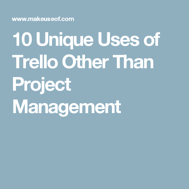 10 Unique Uses of Trello Other Than Project Management