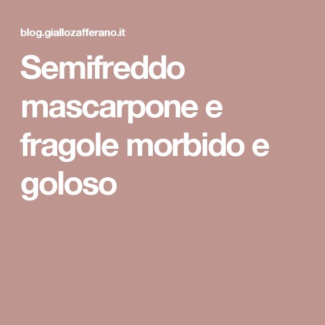 Semifreddo mascarpone e fragole morbido e goloso