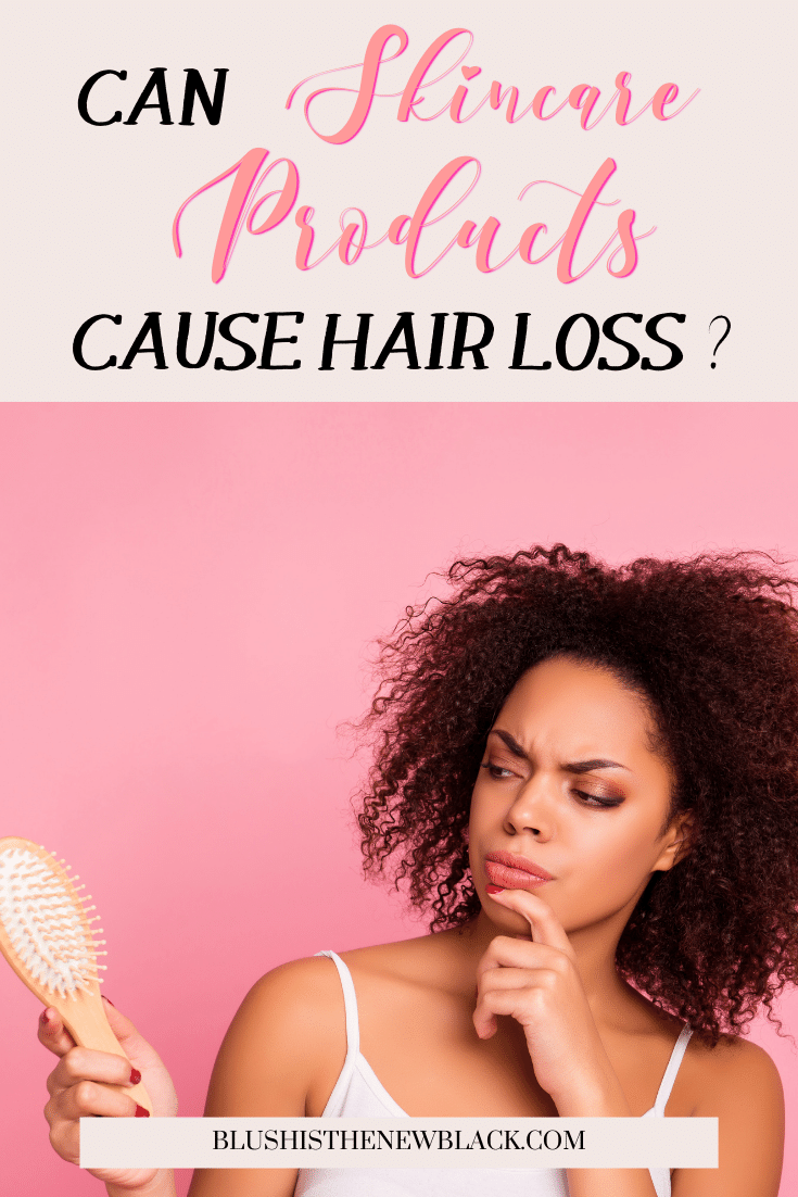Can Skincare Products Cause Hair Loss Blush Is The New Black In 2020 Skin Care Hair Loss Severe Hair Fall