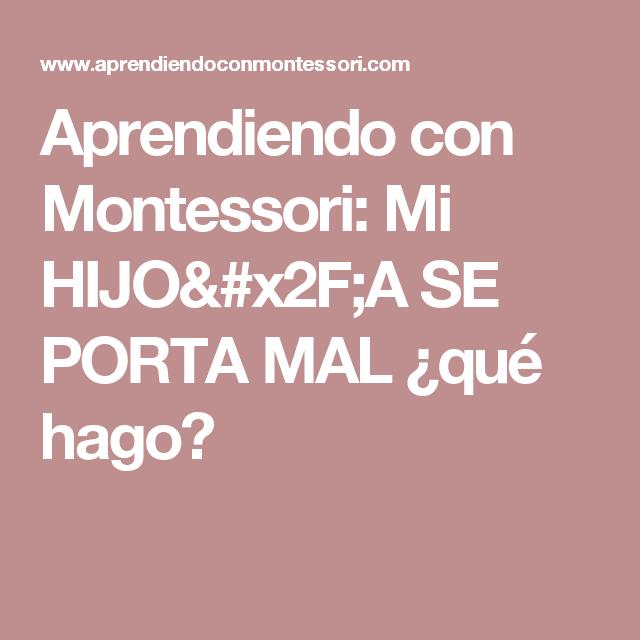 Aprendiendo con Montessori: Mi HIJO/A SE PORTA MAL ¿qué hago?