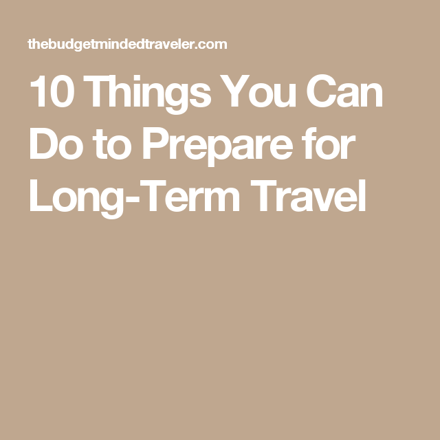 10 Things You Can Do to Prepare for Long-Term Travel