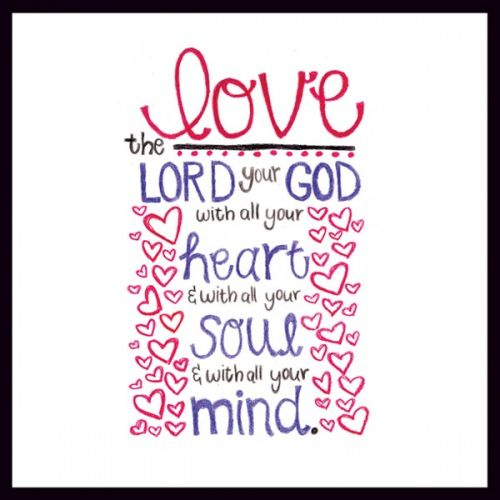 Jesus Replied Love The Lord Your God With All Your Heart And