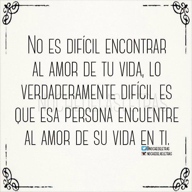 No Es Dificil Encontrar Al Amor De Tu Vida Sino Que Esa Persona
