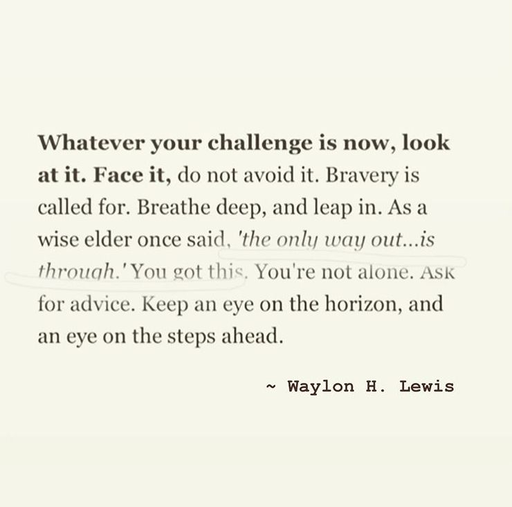 Whatever Your Challenge Is Now Look At It Face It Face Feelings Wise