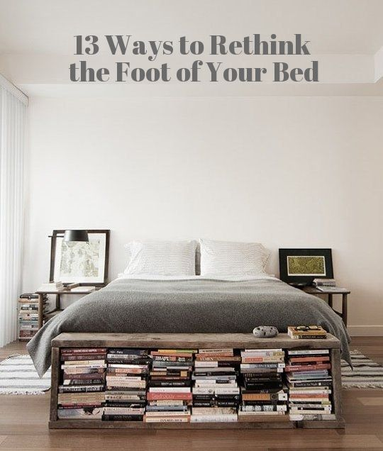 13 Ways to Rethink the Foot of Your Bed | Homemade, Book storage ...