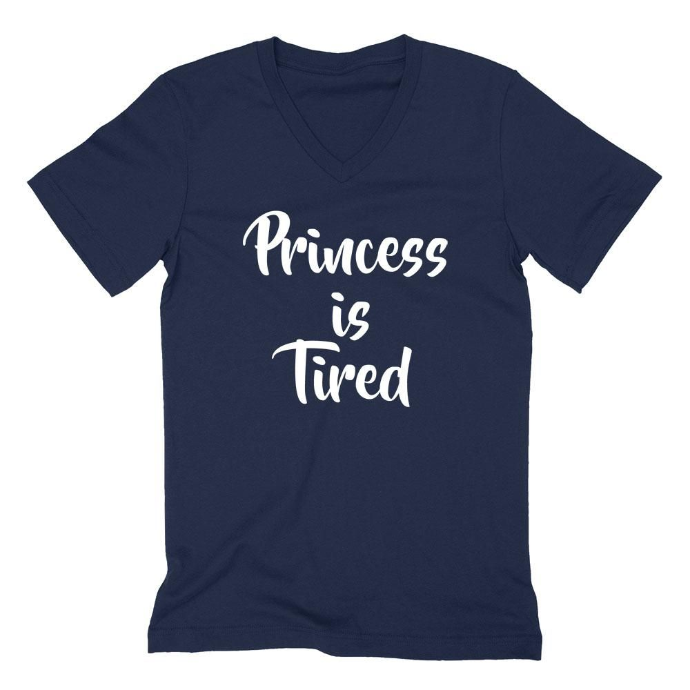 Princess Is Tired Funny Cool Sarcastic Sarcasm Saying For Her Birthday Gift Idea V Neck T
