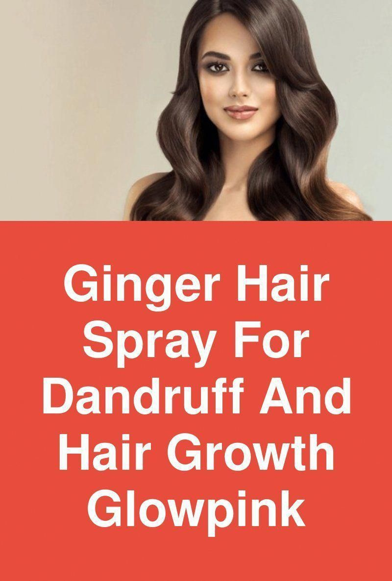 Ginger Hair Spray For Dandruff And Hair Growth - Glowpink So these