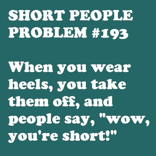 ALWAYS!!!! Short People Problems..
