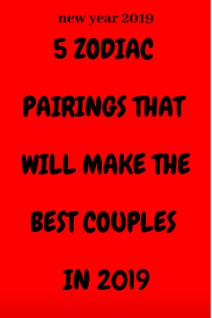 5 Zodiac Pairings That Will Make The Best Couples In 2019
