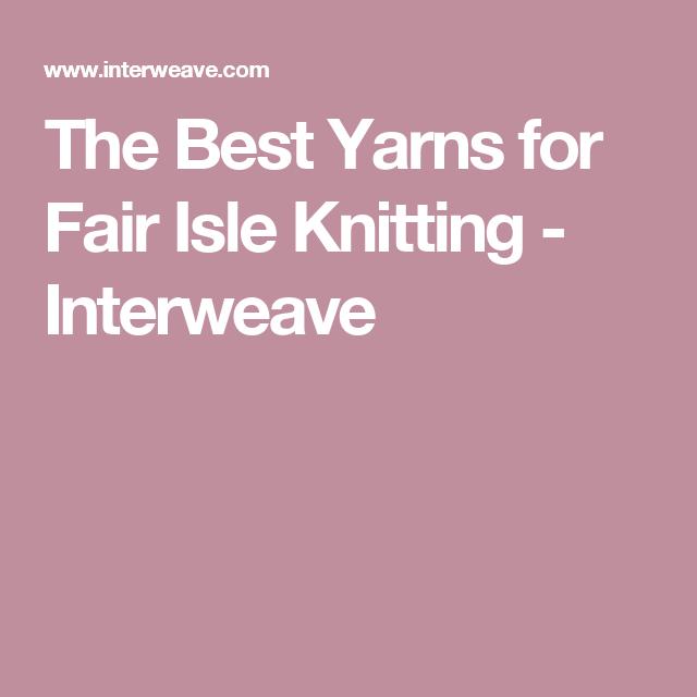 The Best Yarns for Fair Isle Knitting | Fair isle knitting, Fair ...