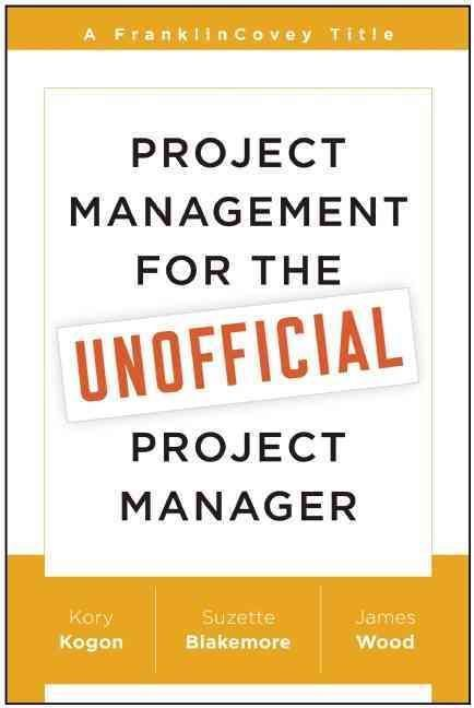 Project Management for the Unofficial Project Manager Office