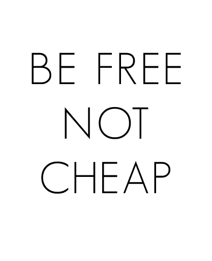 Be free, not cheap