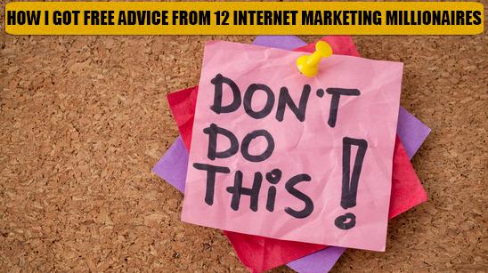 how i got free advice from a dozen internet marketing millionaires
