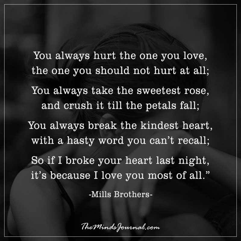 You Always Hurt The One You Love Family Stuff Love Quotes It