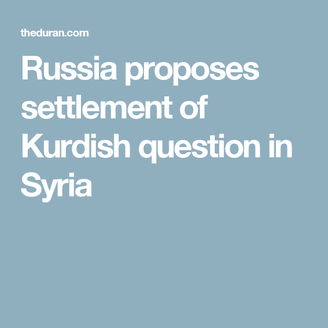 Russia proposes settlement of Kurdish question in Syria