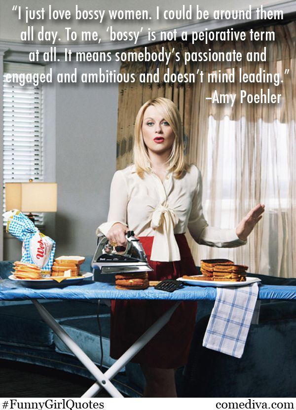 Funny Quotes About Being Bossy : funny, quotes, about, being, bossy, Bossy, Women, Poehler,, Domestic, Goddess,, Funny, Quotes