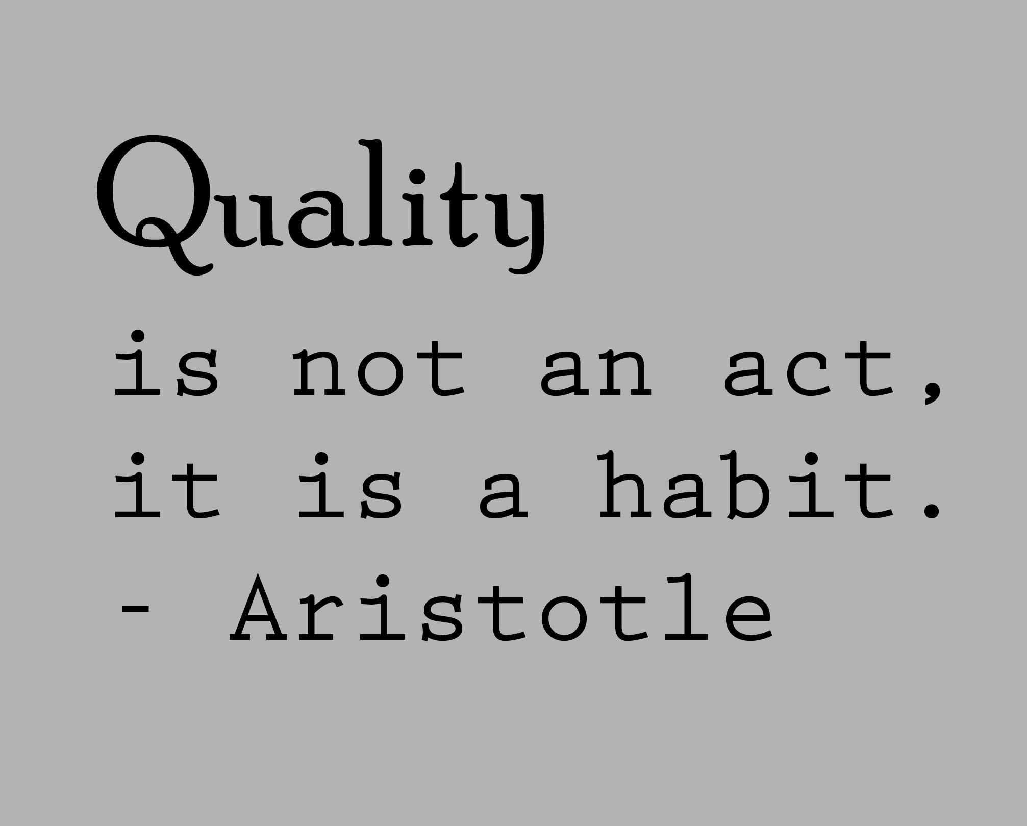 38 Best Aristotle Images On Pinterest: Quality Is Not An Act, It Is A Habit. - Aristotle