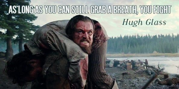 As Long As You Can Still Grab A Breath You Fight Leonardo Dicaprio The Revenant Movie Lines