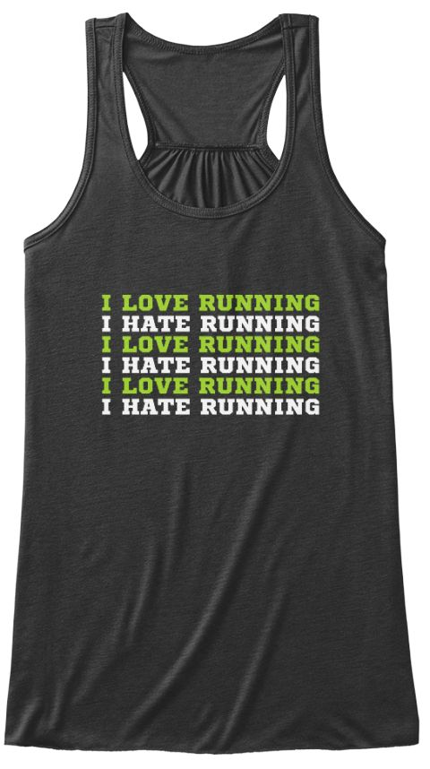 I Love Running I Hate Running I Love Running I Hate Running I Love Running I Hate Running Dark Grey Heather T-Shirt Front