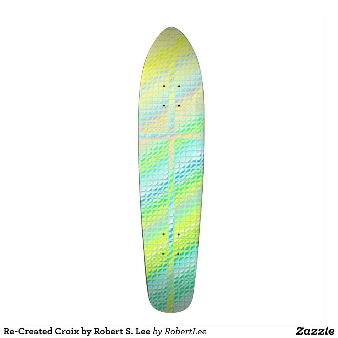 Re-Created Croix by Robert S. Lee Custom Skate Board #love ...