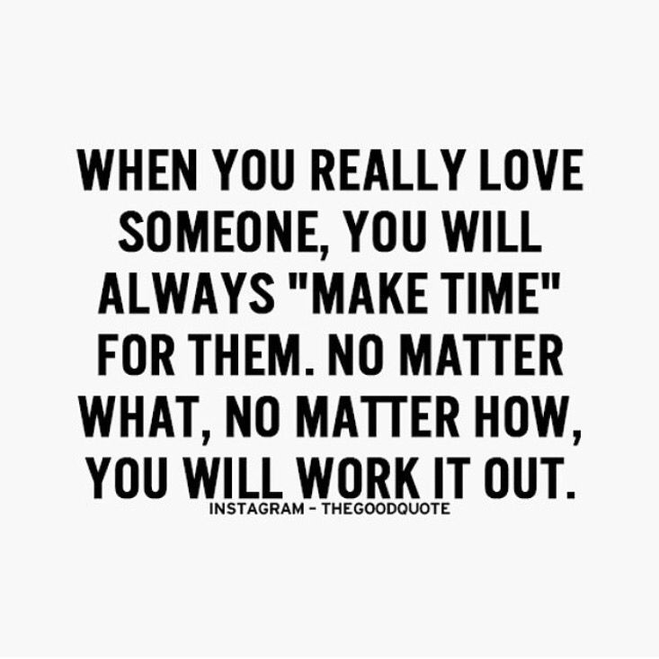 When You Really Love Someone You Will Always Make Time For Them