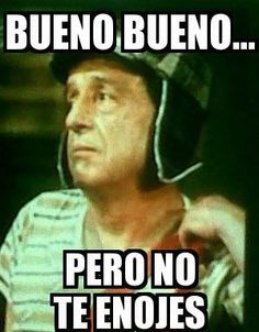 Bueno Pero No Te Enojes Elchavodelocho Spanish Humor Memes