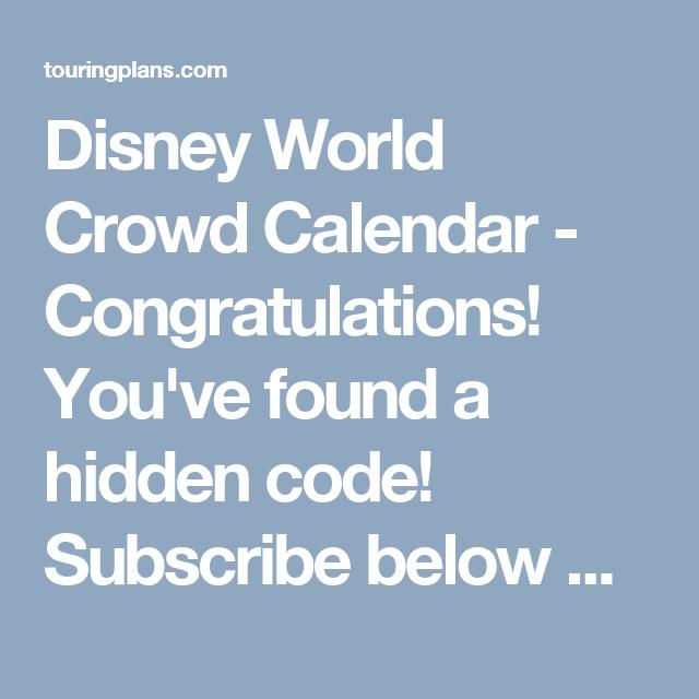 Disney World Crowd Calendar - Congratulations! You've found a hidden code!  Subscribe below with the code p95CgHCX for a 20% discount!