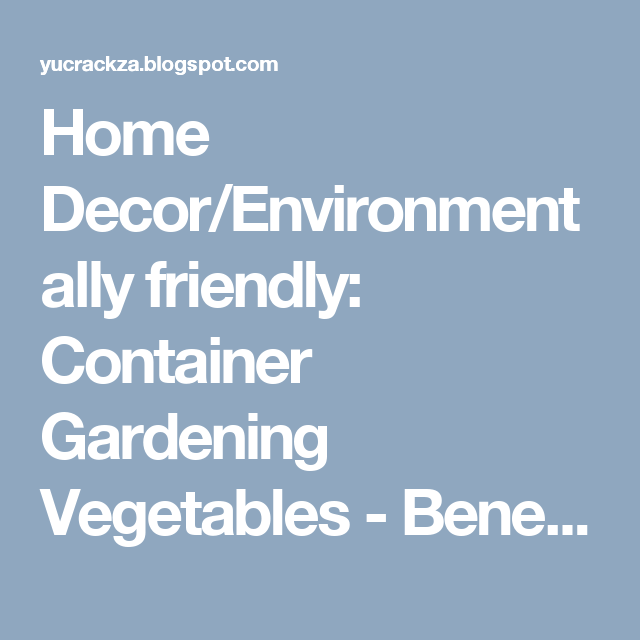 Home Decor Environmentally friendly Container Gardening Ve ables Benefits of Using