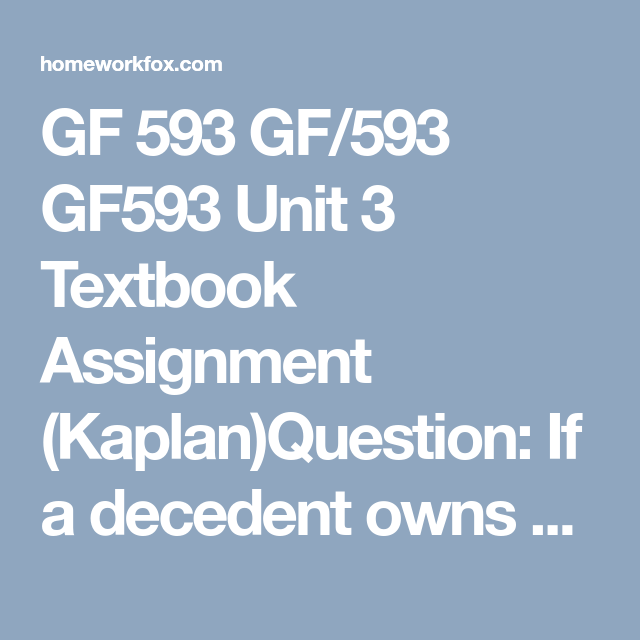 Gf 593 Gf 593 Gf593 Unit 3 Textbook Assignment Kaplan Income Funds The Unit Death Tax