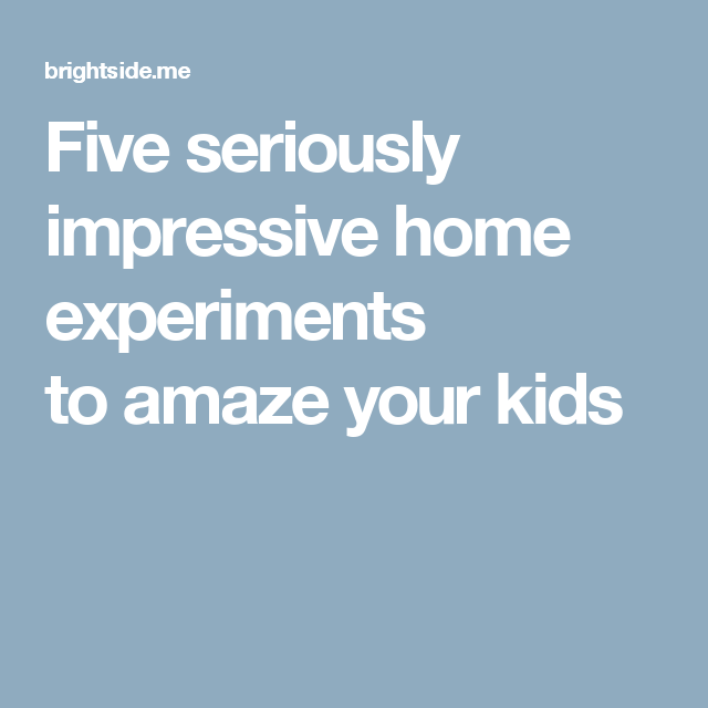 Five seriously impressive home experiments to amaze your kids