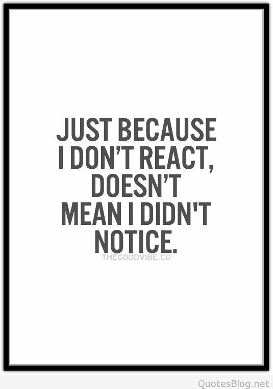 Just because I don't react quote | Quotes