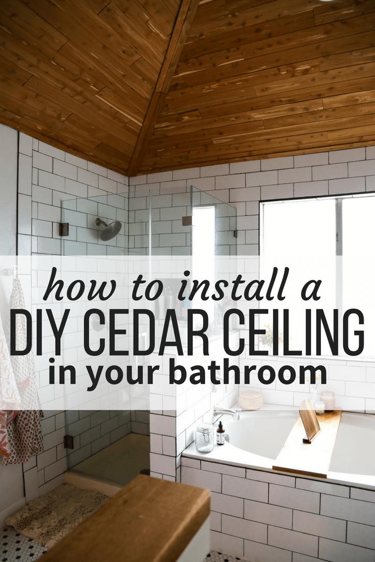 How To Install Cedar Tongue And Groove Planks On A Bathroom Ceiling To Create A Gorgeous Cedar Cei Bathroom Ceiling Bathroom Remodel Tile Simple Bathroom Decor