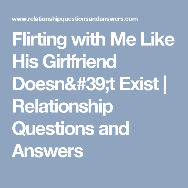 A Guy In A Relationship Is Flirting With Me