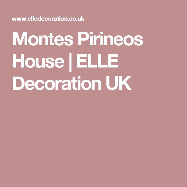 Montes Pirineos House | ELLE Decoration UK