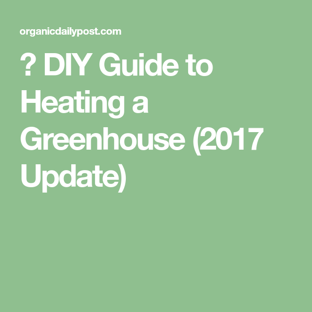 Diy Guide To Heating A Greenhouse Heating A Greenhouse