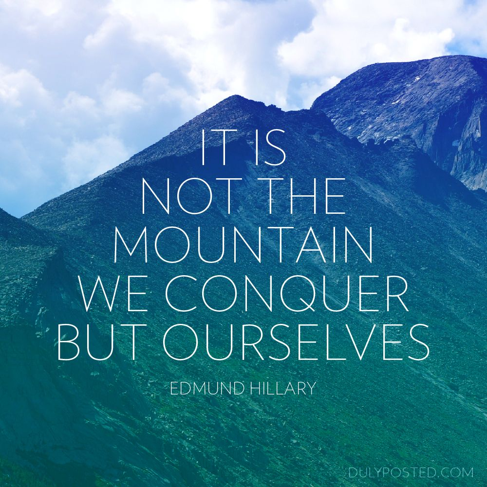 """It Is Not The Mountain We Conquer But Ourselves."" #quotes"